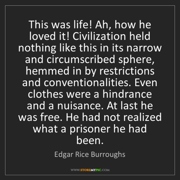 Edgar Rice Burroughs: This was life! Ah, how he loved it! Civilization held...