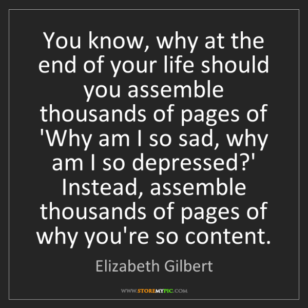 Elizabeth Gilbert: You know, why at the end of your life should you assemble...