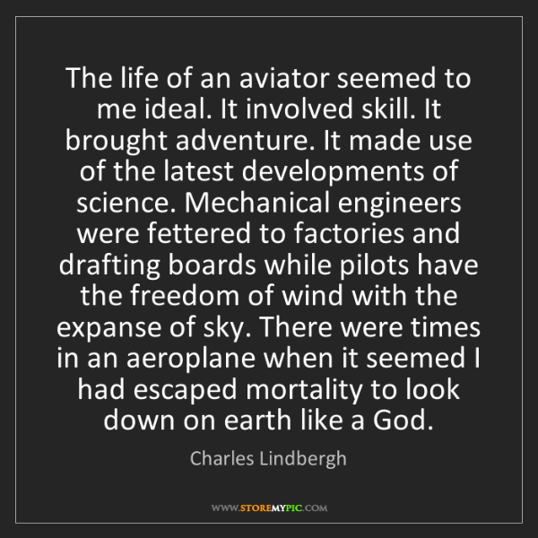Charles Lindbergh: The life of an aviator seemed to me ideal. It involved...
