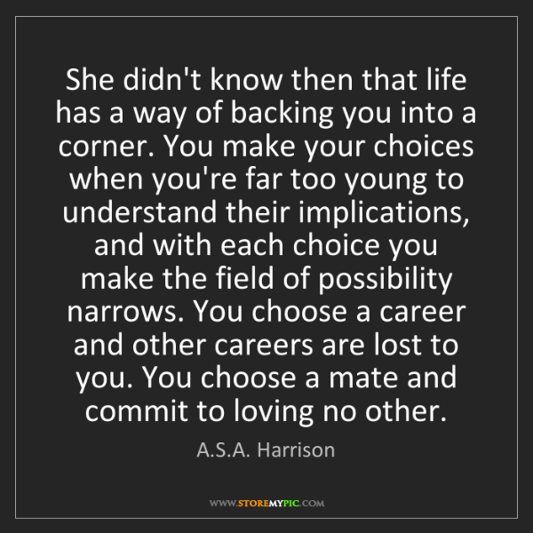 A.S.A. Harrison: She didn't know then that life has a way of backing you...