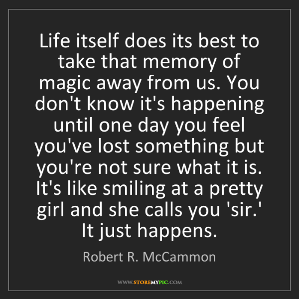 Robert R. McCammon: Life itself does its best to take that memory of magic...