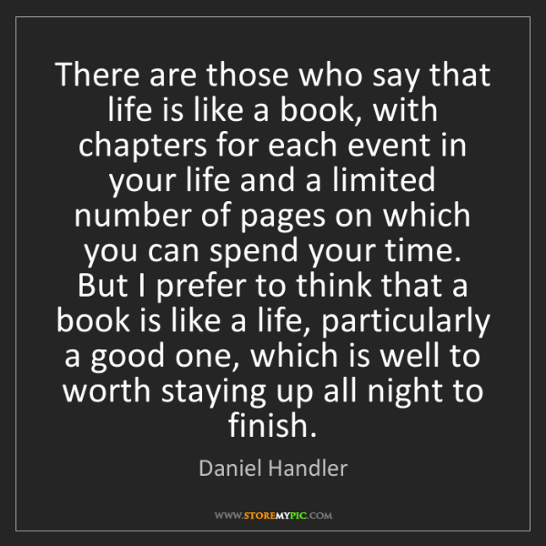 Daniel Handler: There are those who say that life is like a book, with...
