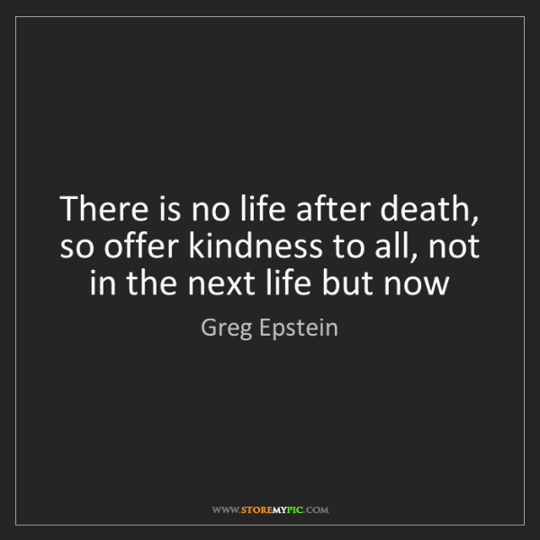 Greg Epstein: There is no life after death, so offer kindness to all,...