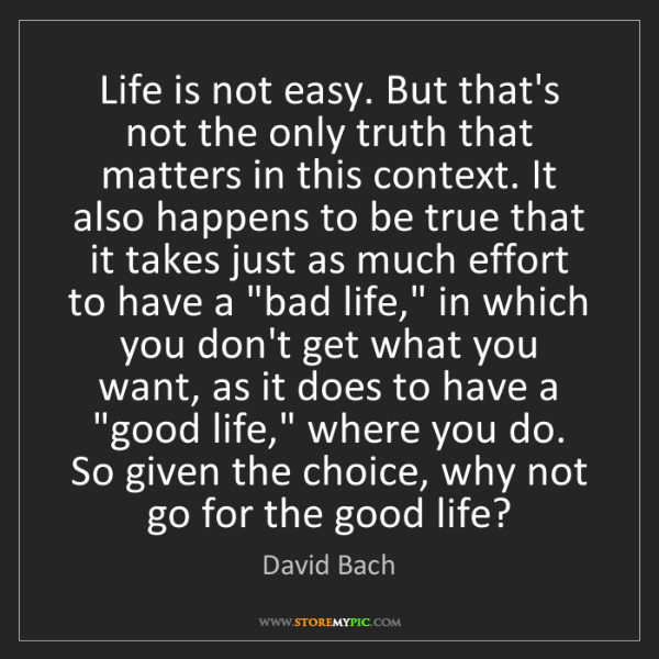 David Bach: Life is not easy. But that's not the only truth that...