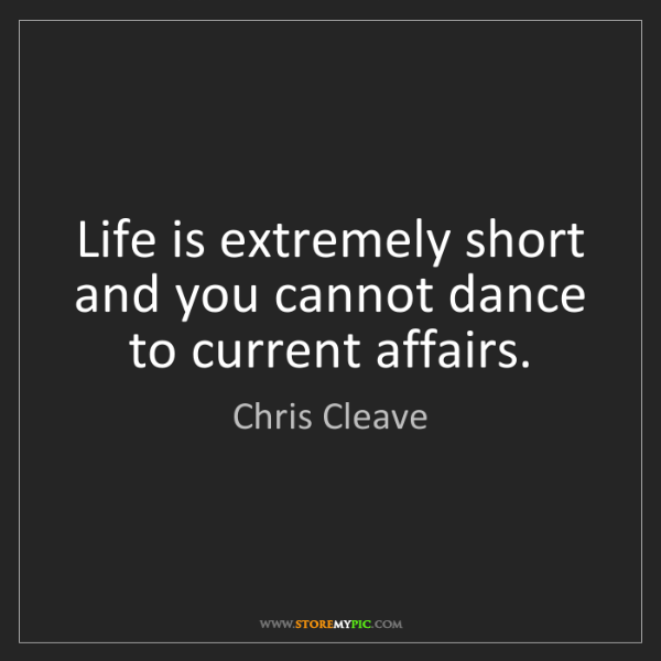 Chris Cleave: Life is extremely short and you cannot dance to current...
