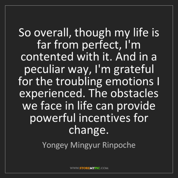 Yongey Mingyur Rinpoche: So overall, though my life is far from perfect, I'm contented...