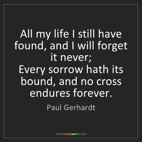 Paul Gerhardt: All my life I still have found, and I will forget it...