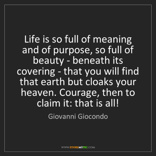 Giovanni Giocondo: Life is so full of meaning and of purpose, so full of...