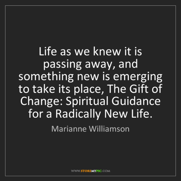 Marianne Williamson: Life as we knew it is passing away, and something new...