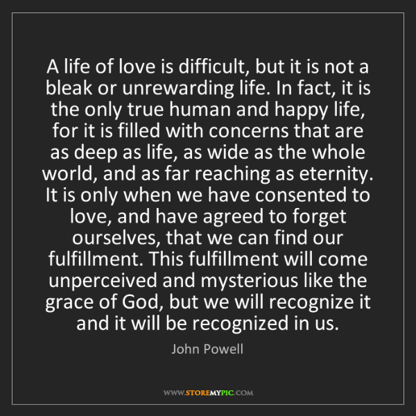 John Powell: A life of love is difficult, but it is not a bleak or...