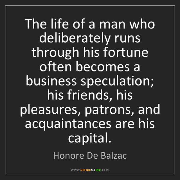 Honore De Balzac: The life of a man who deliberately runs through his fortune...