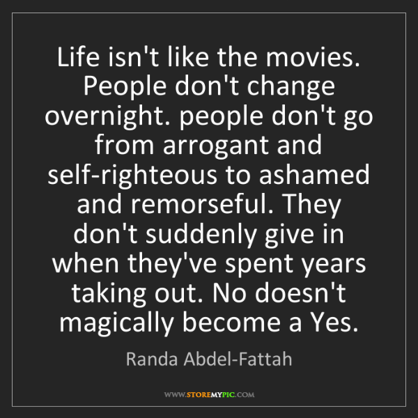 Randa Abdel-Fattah: Life isn't like the movies. People don't change overnight....