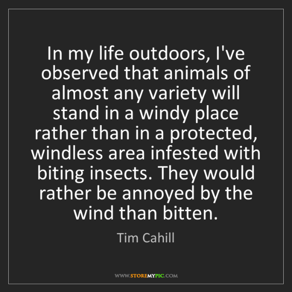 Tim Cahill: In my life outdoors, I've observed that animals of almost...