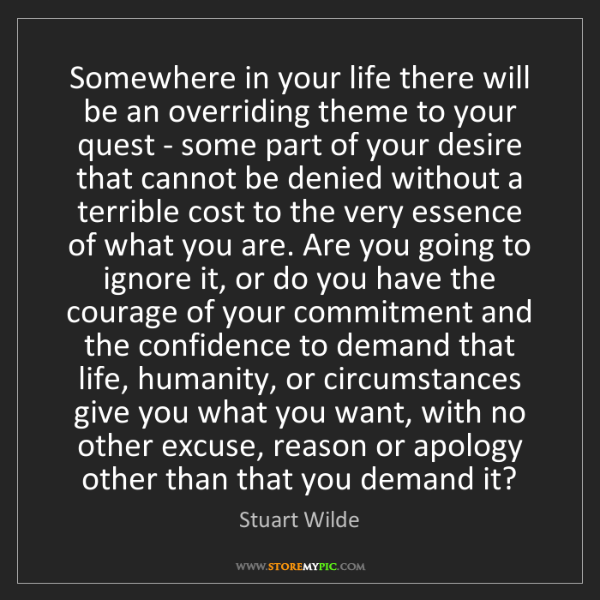 Stuart Wilde: Somewhere in your life there will be an overriding theme...