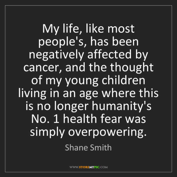 Shane Smith: My life, like most people's, has been negatively affected...