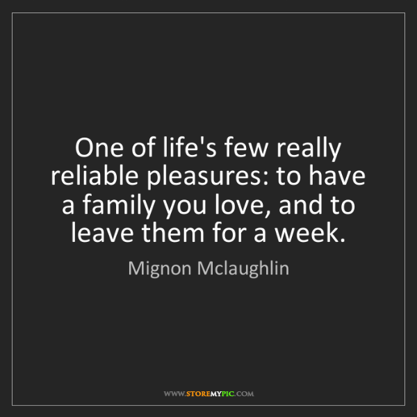 Mignon Mclaughlin: One of life's few really reliable pleasures: to have...