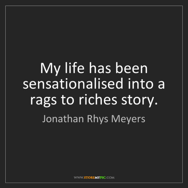 Jonathan Rhys Meyers: My life has been sensationalised into a rags to riches...