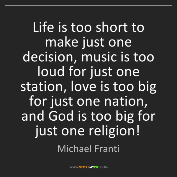 Michael Franti: Life is too short to make just one decision, music is...