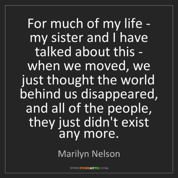 Marilyn Nelson: For much of my life - my sister and I have talked about...
