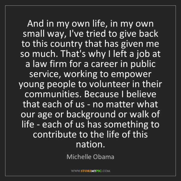 Michelle Obama: And in my own life, in my own small way, I've tried to...