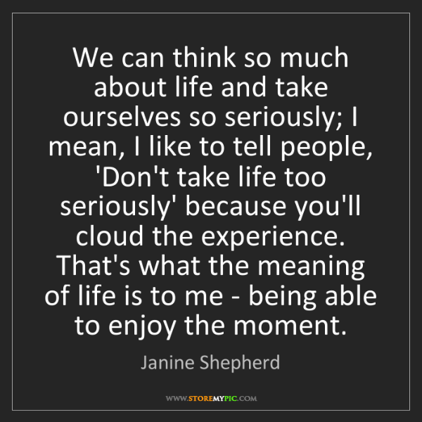 Janine Shepherd: We can think so much about life and take ourselves so...