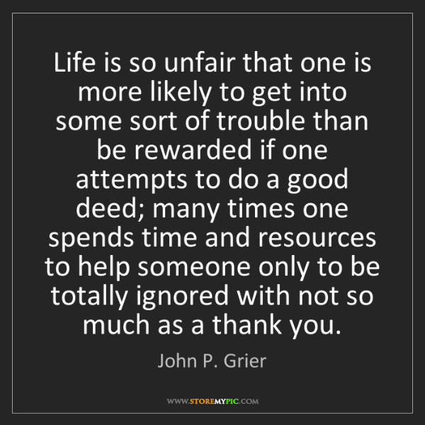 John P. Grier: Life is so unfair that one is more likely to get into...
