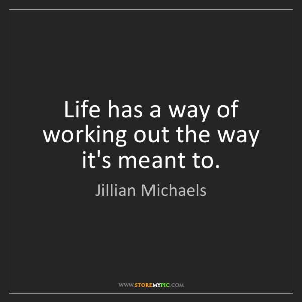 Jillian Michaels: Life has a way of working out the way it's meant to.