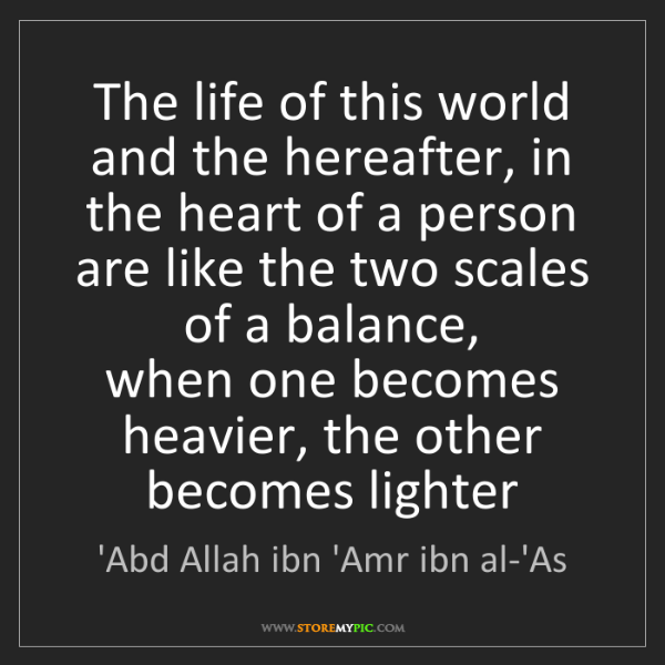 'Abd Allah ibn 'Amr ibn al-'As: The life of this world and the hereafter, in the heart...