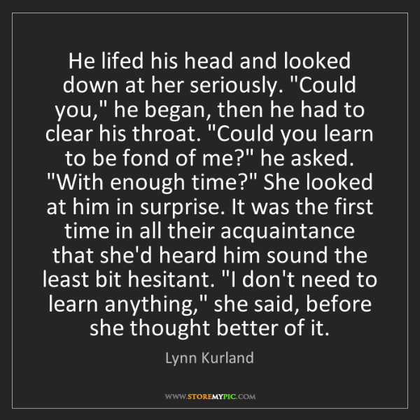 """Lynn Kurland: He lifed his head and looked down at her seriously. """"Could..."""