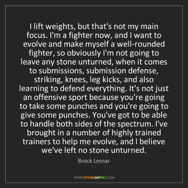 Brock Lesnar: I lift weights, but that's not my main focus. I'm a fighter...