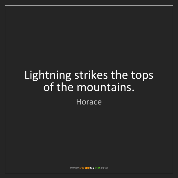 Horace: Lightning strikes the tops of the mountains.