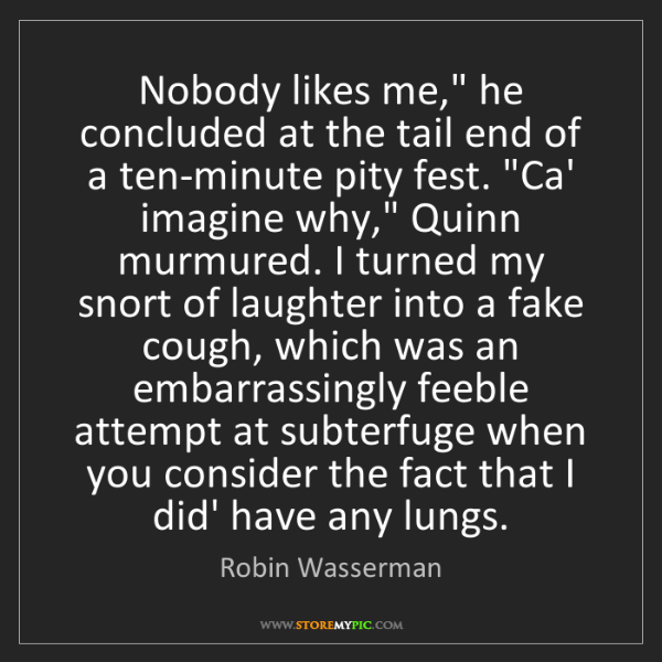 "Robin Wasserman: Nobody likes me,"" he concluded at the tail end of a ten-minute..."