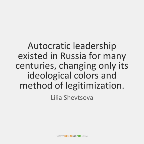 Autocratic leadership existed in Russia for many centuries, changing only its ideological ...