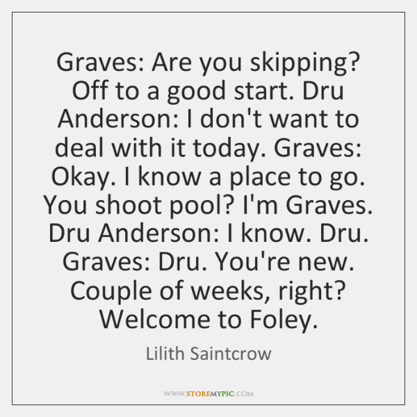 Graves: Are you skipping? Off to a good start. Dru Anderson: I ...
