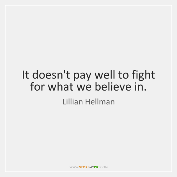 It doesn't pay well to fight for what we believe in.
