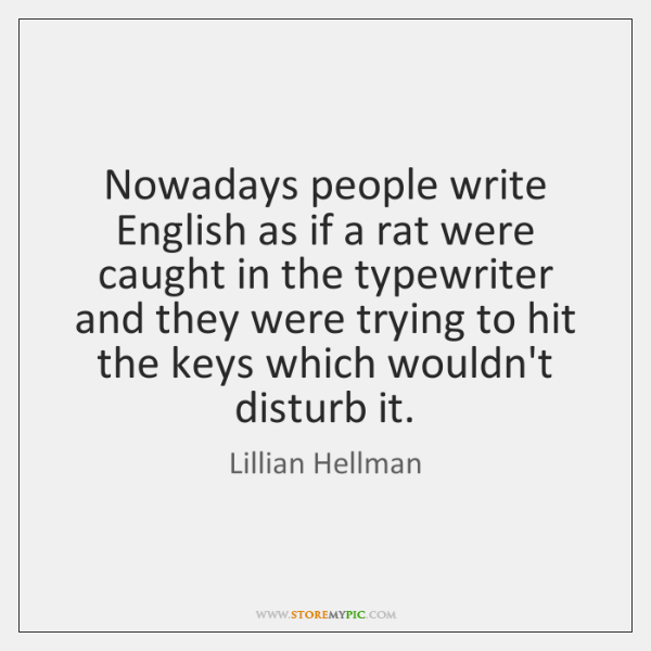 Nowadays people write English as if a rat were caught in the ...