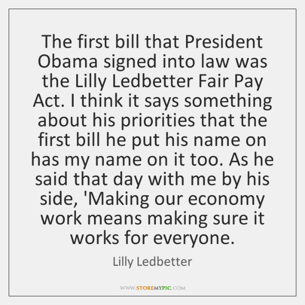 The first bill that President Obama signed into law was the Lilly ...