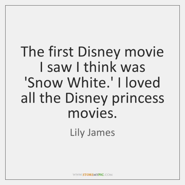 The first Disney movie I saw I think was 'Snow White.' ...