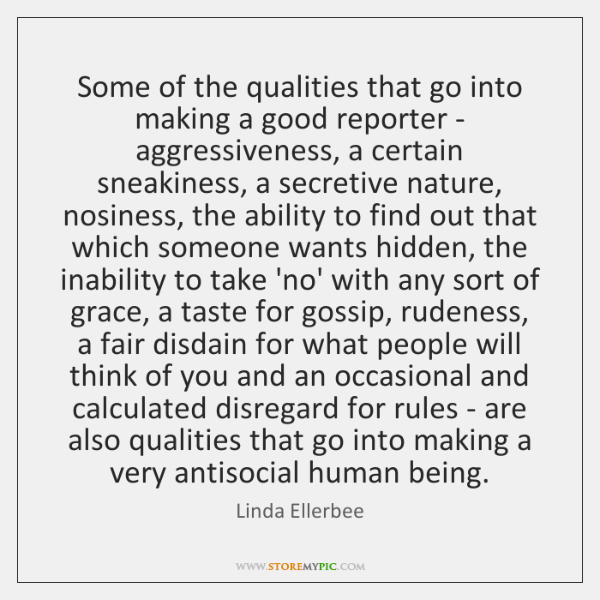 Some of the qualities that go into making a good reporter - ...