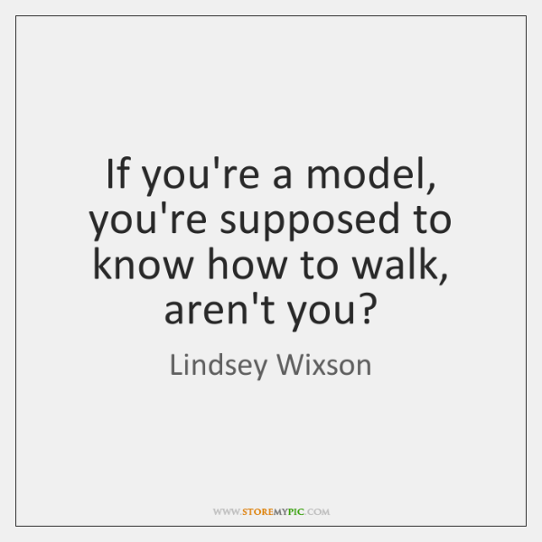If you're a model, you're supposed to know how to walk, aren't ...