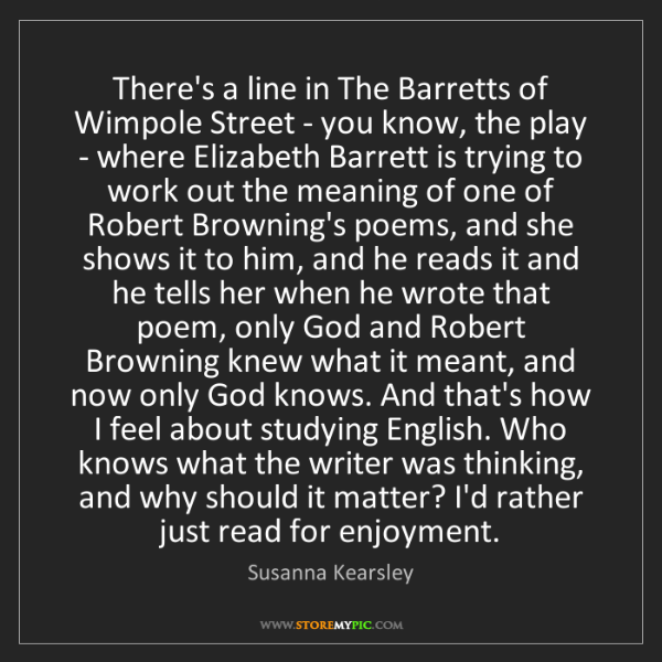 Susanna Kearsley: There's a line in The Barretts of Wimpole Street - you...