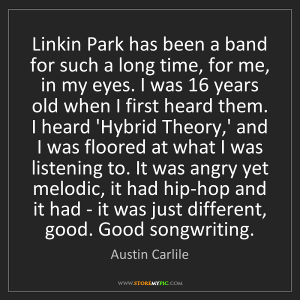 Austin Carlile: Linkin Park has been a band for such a long time, for...