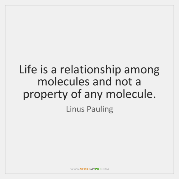 Life is a relationship among molecules and not a property of any ...