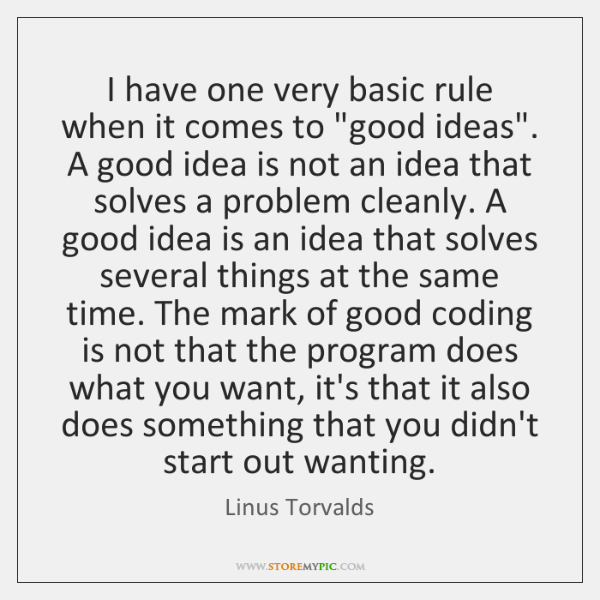 """I have one very basic rule when it comes to """"good ideas"""". ..."""