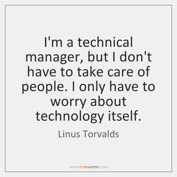 I'm a technical manager, but I don't have to take care of ...