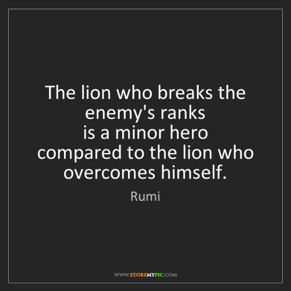 Rumi: The lion who breaks the enemy's ranks   is a minor hero...