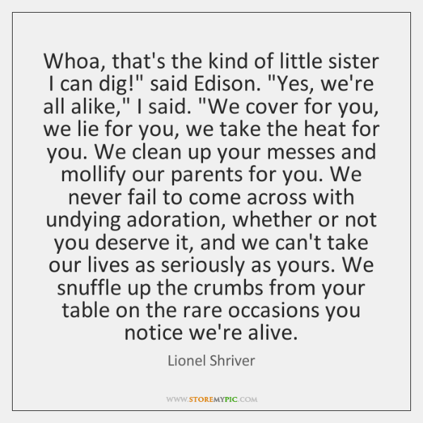 "Whoa, that's the kind of little sister I can dig!"" said Edison. ""..."