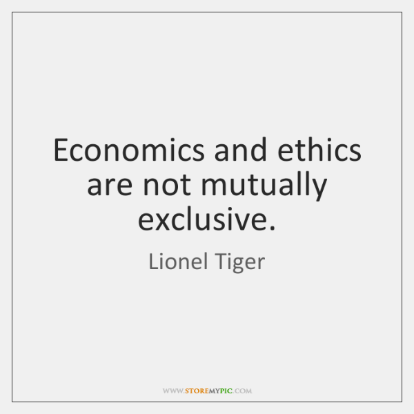 Economics and ethics are not mutually exclusive.