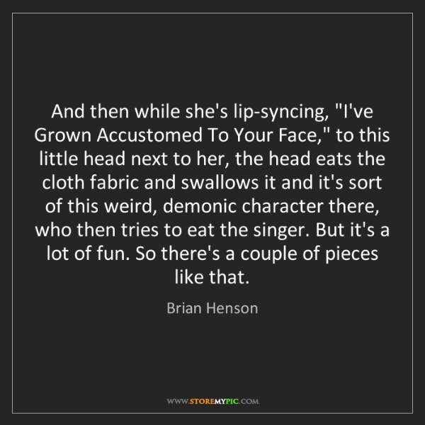 "Brian Henson: And then while she's lip-syncing, ""I've Grown Accustomed..."