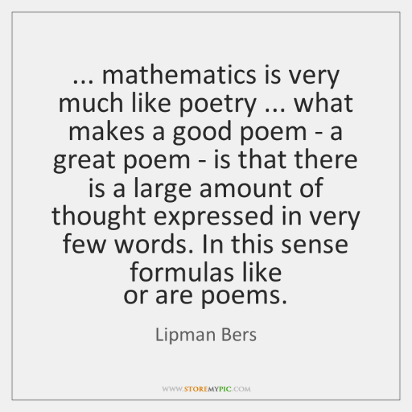 ... mathematics is very much like poetry ... what makes a good poem - ...